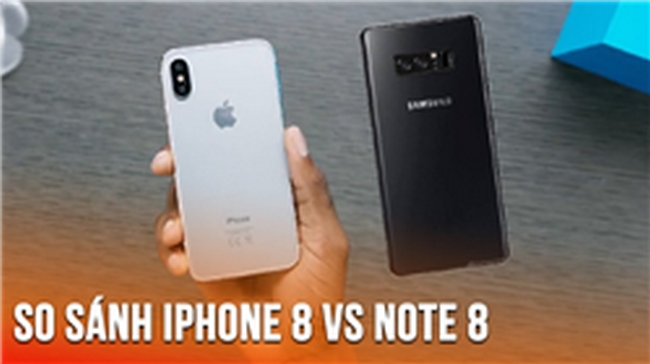 Note 8 - iPhone 8, cuộc chiến của những Smartphone